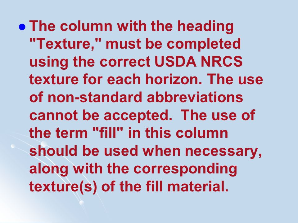 The column with the heading Texture, must be completed using the correct USDA NRCS texture for each horizon.