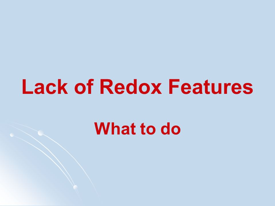 Lack of Redox Features What to do