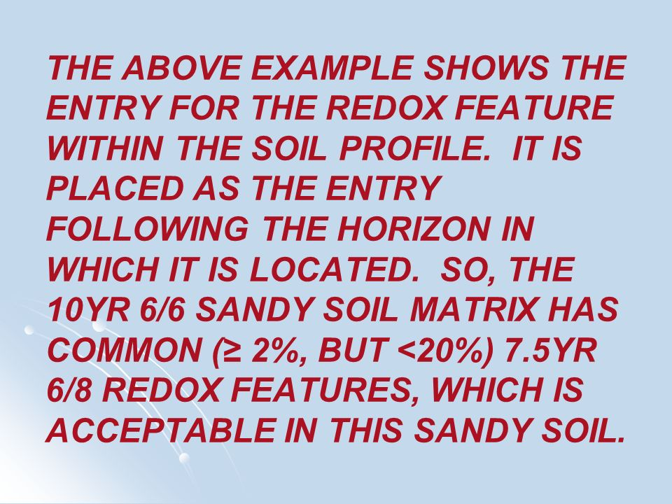 THE ABOVE EXAMPLE SHOWS THE ENTRY FOR THE REDOX FEATURE WITHIN THE SOIL PROFILE.