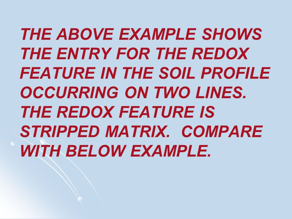 THE ABOVE EXAMPLE SHOWS THE ENTRY FOR THE REDOX FEATURE IN THE SOIL PROFILE OCCURRING ON TWO LINES.