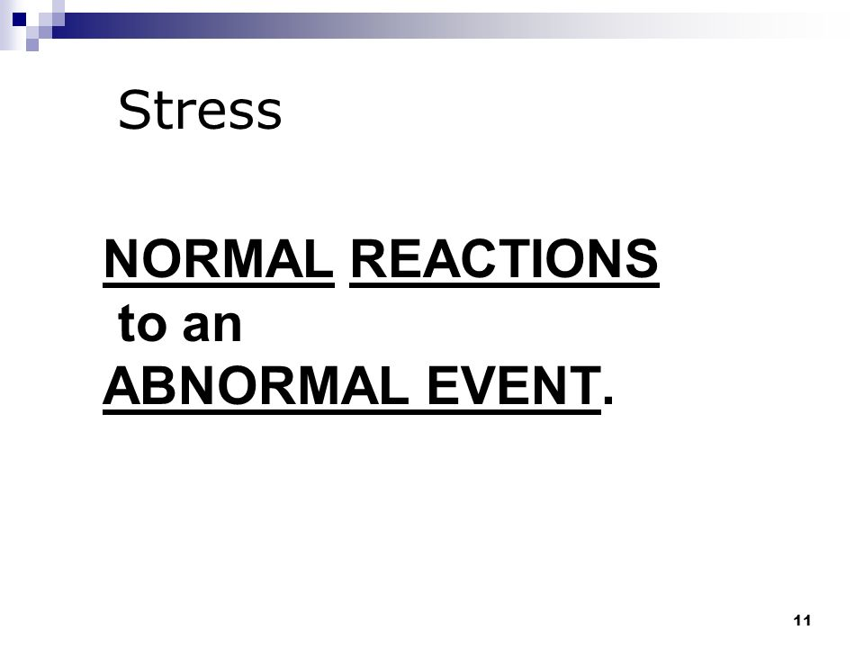 NORMAL REACTIONS to an ABNORMAL EVENT.