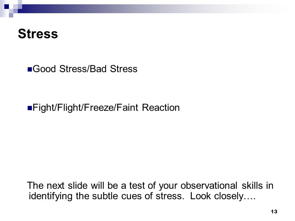 Stress Good Stress/Bad Stress Fight/Flight/Freeze/Faint Reaction