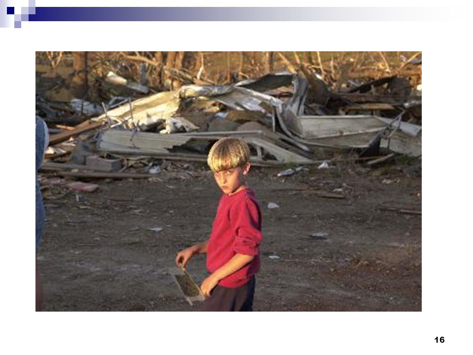 Facilitator Notes: (Should be picture of boy after a major tornado has destroyed his home)