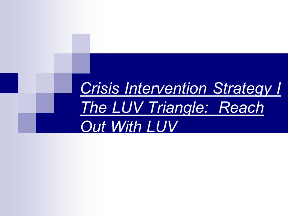 Crisis Intervention Strategy I The LUV Triangle: Reach Out With LUV