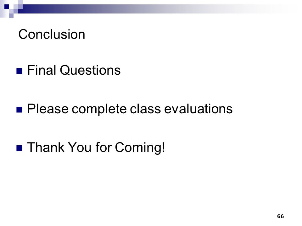 Conclusion Final Questions Please complete class evaluations Thank You for Coming!