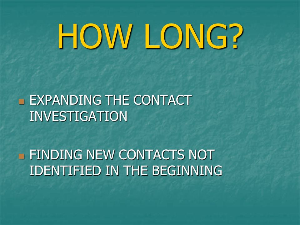 HOW LONG EXPANDING THE CONTACT INVESTIGATION