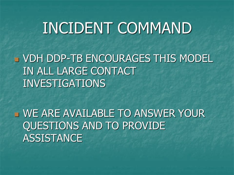 INCIDENT COMMAND VDH DDP-TB ENCOURAGES THIS MODEL IN ALL LARGE CONTACT INVESTIGATIONS.