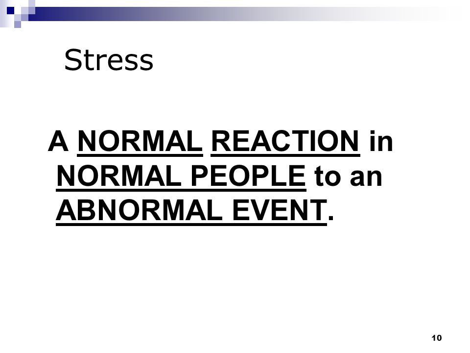 A NORMAL REACTION in NORMAL PEOPLE to an ABNORMAL EVENT.