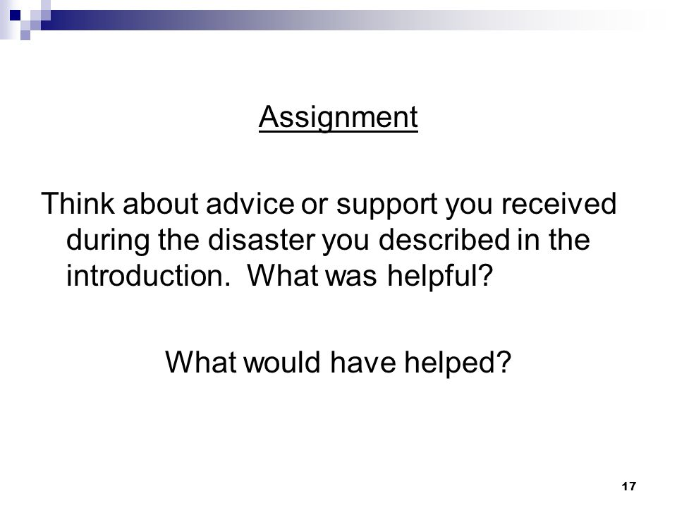 Assignment Think about advice or support you received during the disaster you described in the introduction. What was helpful