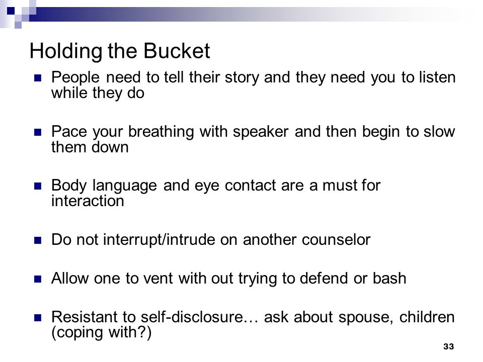 Holding the Bucket People need to tell their story and they need you to listen while they do.