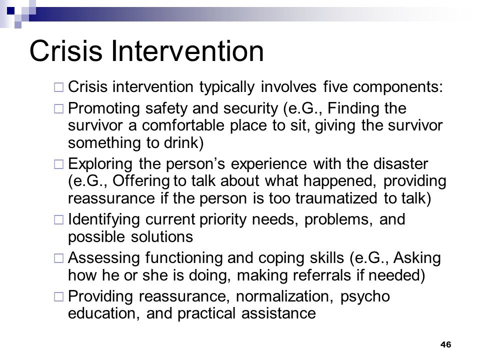 Crisis Intervention Crisis intervention typically involves five components: