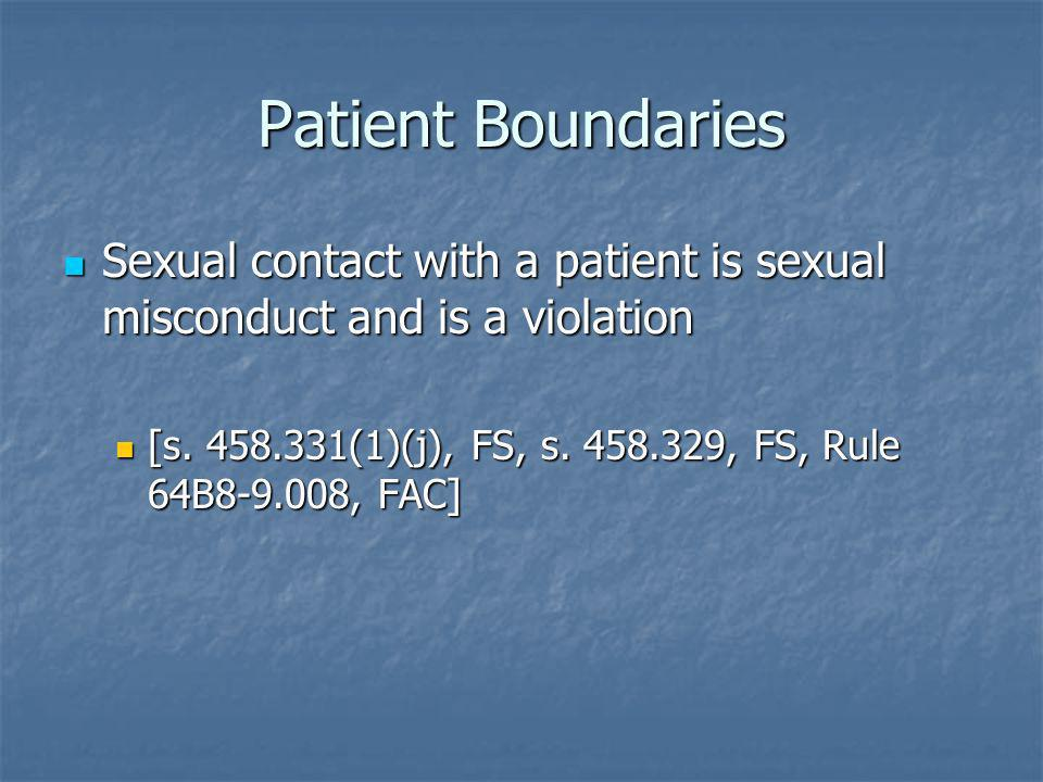 Patient Boundaries Sexual contact with a patient is sexual misconduct and is a violation.