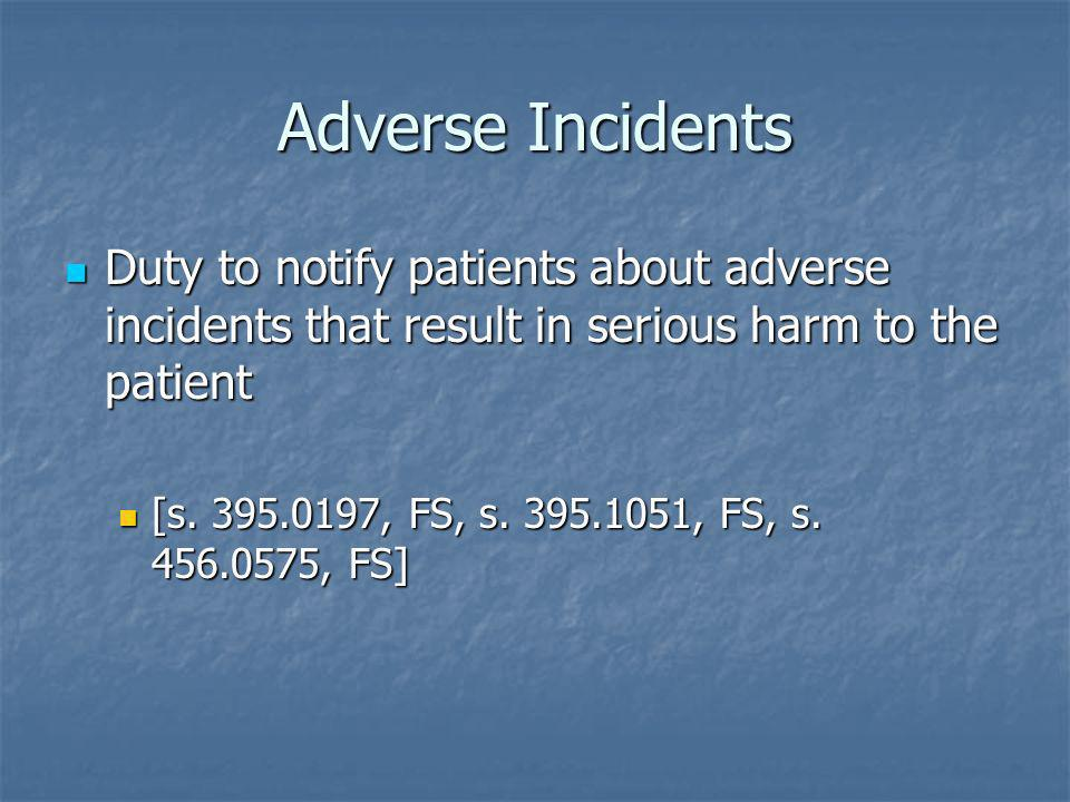 Adverse Incidents Duty to notify patients about adverse incidents that result in serious harm to the patient.