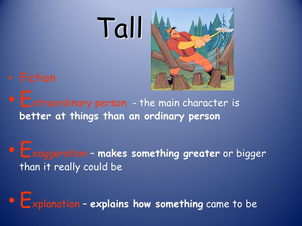Tall Tale Fiction. Extraordinary person - the main character is better at things than an ordinary person.