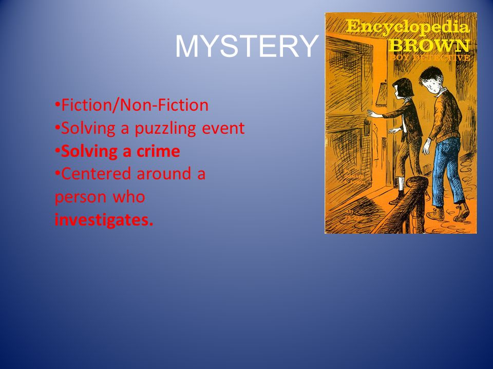 MYSTERY Fiction/Non-Fiction Solving a puzzling event Solving a crime