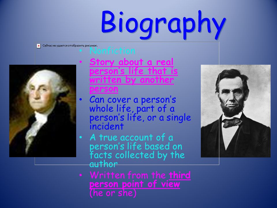 Biography Nonfiction. Story about a real person's life that is written by another person.