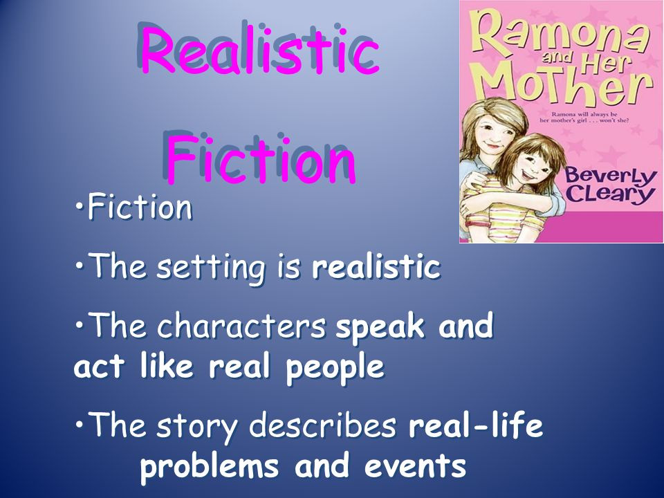 Realistic Fiction Fiction The setting is realistic