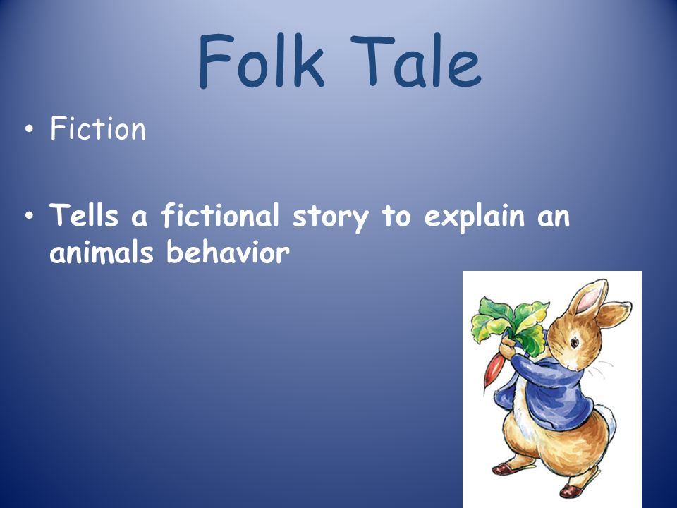 Folk Tale Fiction Tells a fictional story to explain an animals behavior