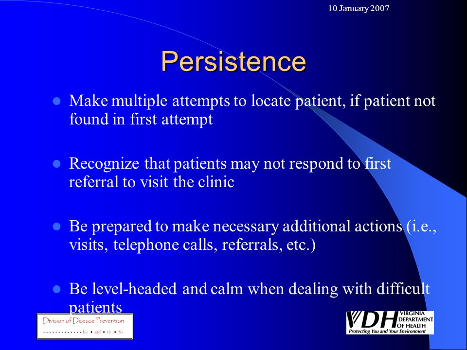 10 January 2007 Persistence. Make multiple attempts to locate patient, if patient not found in first attempt.