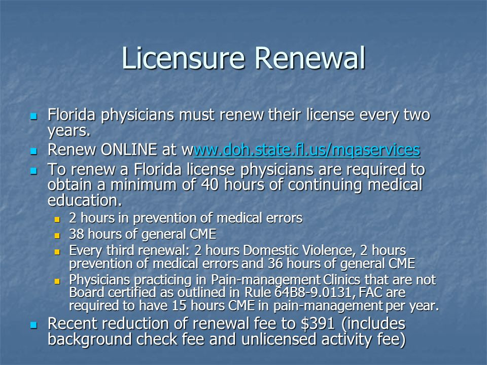 Licensure Renewal Florida physicians must renew their license every two years. Renew ONLINE at