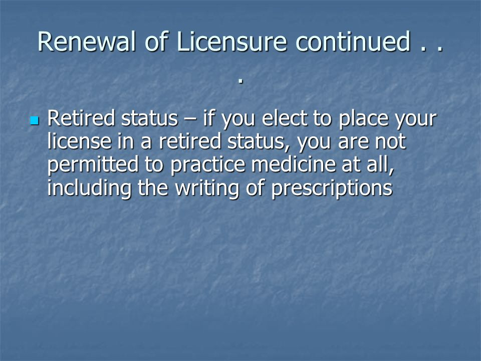 Renewal of Licensure continued . . .