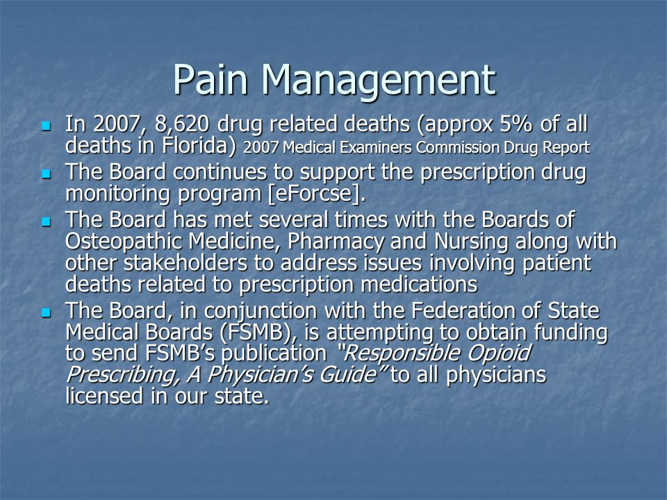 Pain Management In 2007, 8,620 drug related deaths (approx 5% of all deaths in Florida) 2007 Medical Examiners Commission Drug Report.