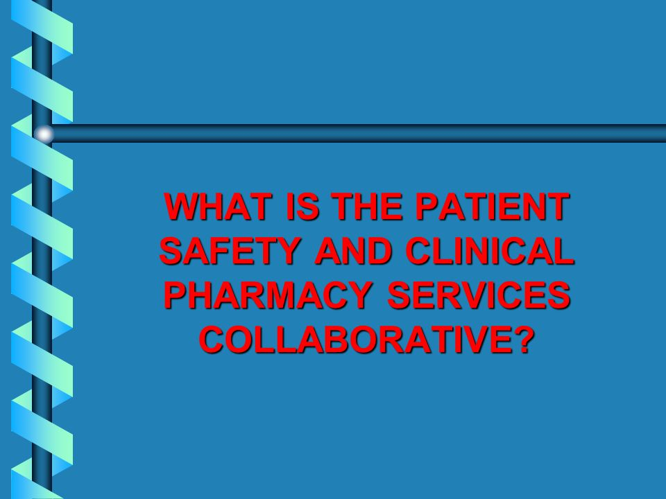 WHAT IS THE PATIENT SAFETY AND CLINICAL PHARMACY SERVICES COLLABORATIVE