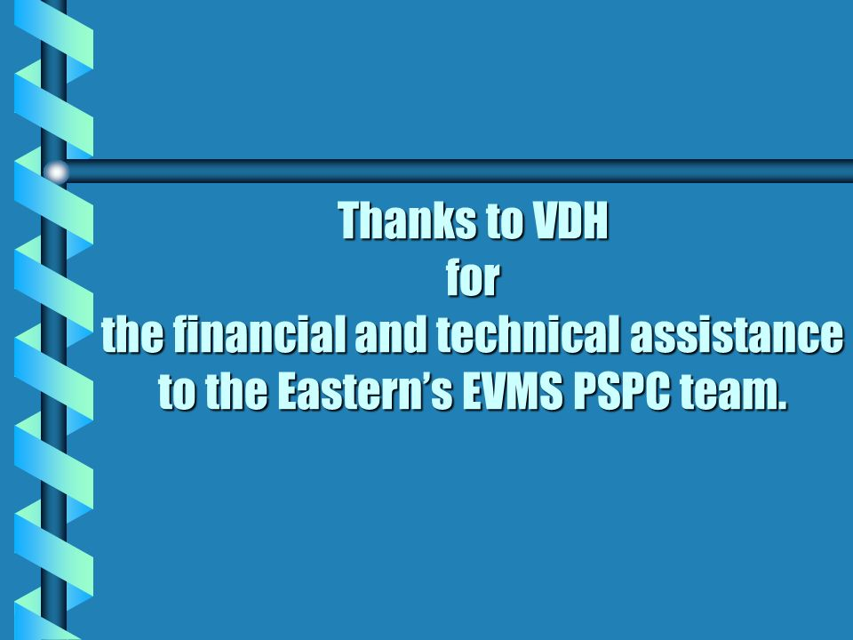 Thanks to VDH for the financial and technical assistance to the Eastern's EVMS PSPC team.
