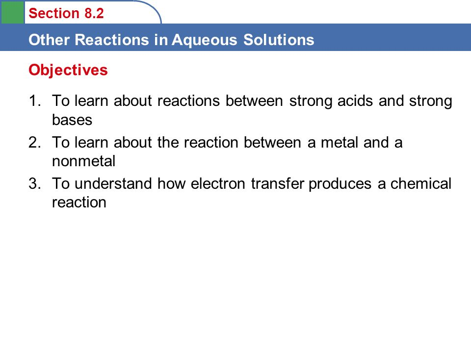 Objectives To learn about reactions between strong acids and strong bases. To learn about the reaction between a metal and a nonmetal.