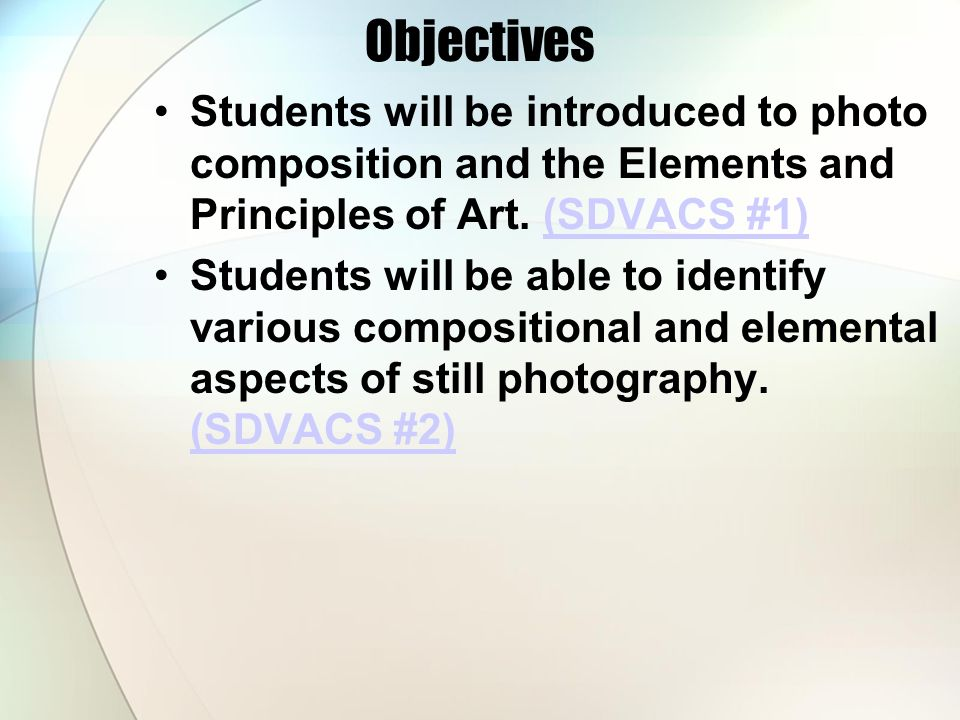 Objectives Students will be introduced to photo composition and the Elements and Principles of Art. (SDVACS #1)