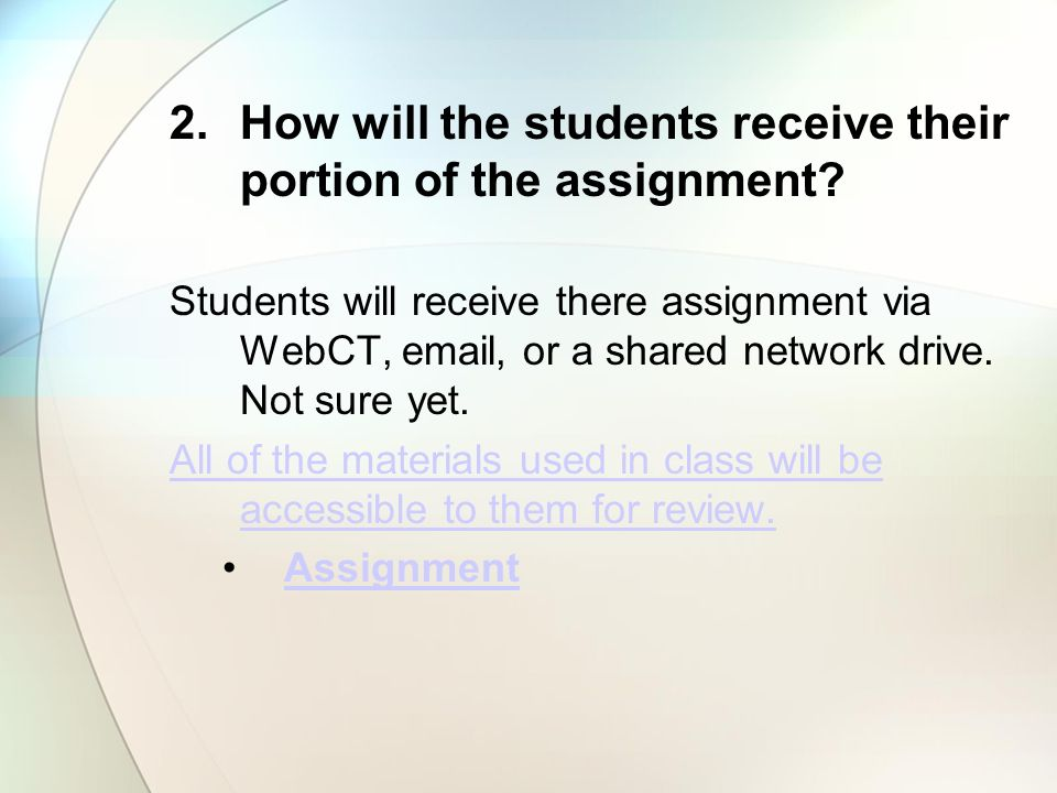 How will the students receive their portion of the assignment