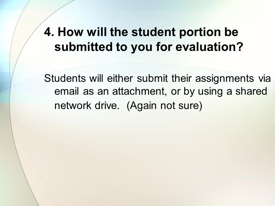 4. How will the student portion be submitted to you for evaluation