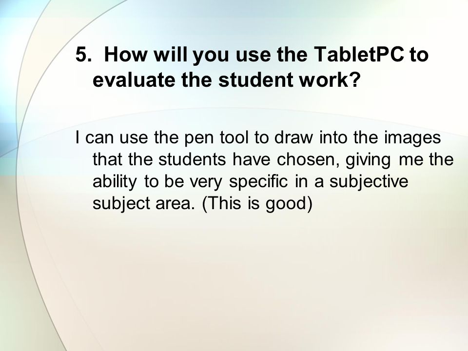 5. How will you use the TabletPC to evaluate the student work