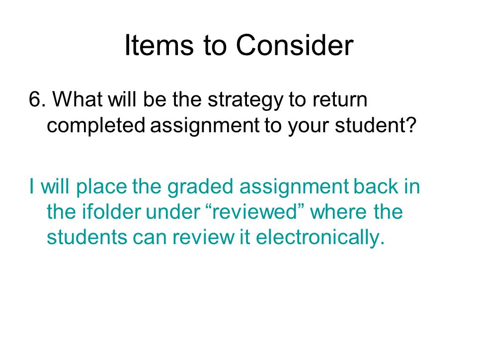 Items to Consider 6. What will be the strategy to return completed assignment to your student
