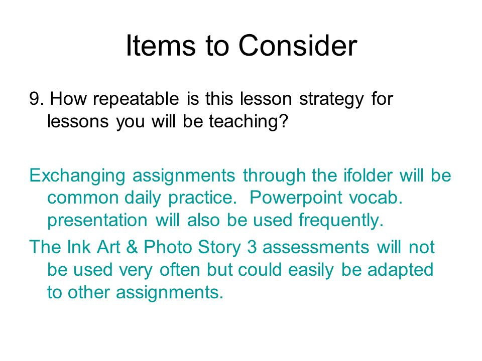 Items to Consider 9. How repeatable is this lesson strategy for lessons you will be teaching