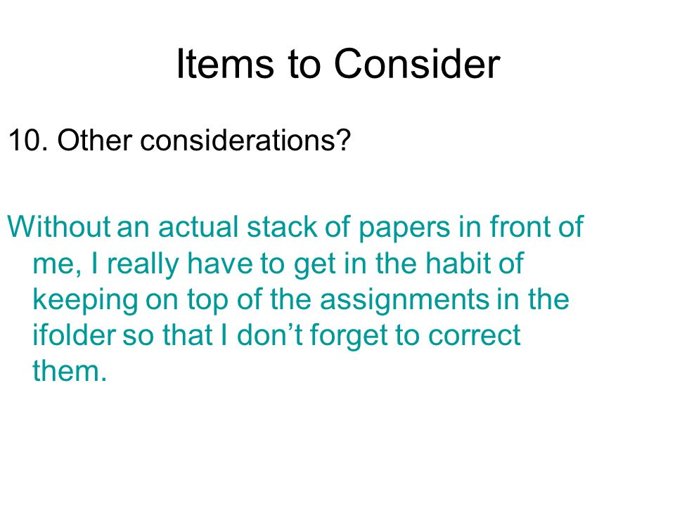 Items to Consider 10. Other considerations
