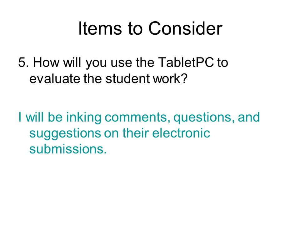 Items to Consider 5. How will you use the TabletPC to evaluate the student work