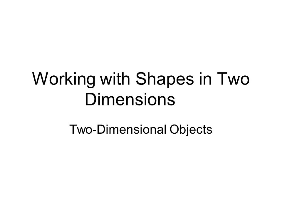 Working with Shapes in Two Dimensions