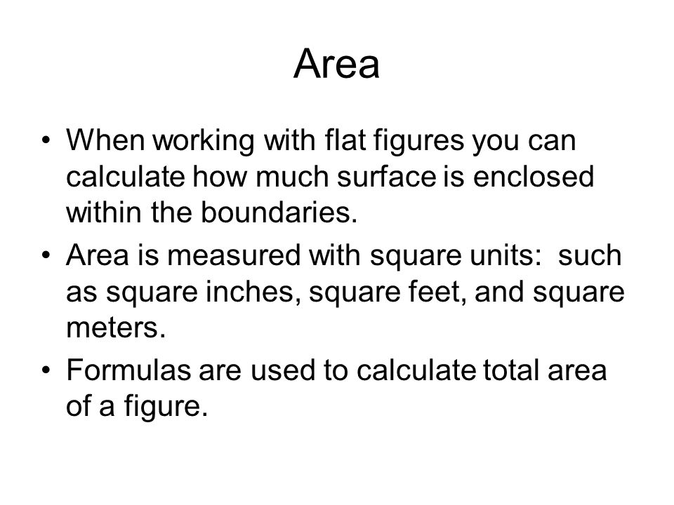 Area When working with flat figures you can calculate how much surface is enclosed within the boundaries.