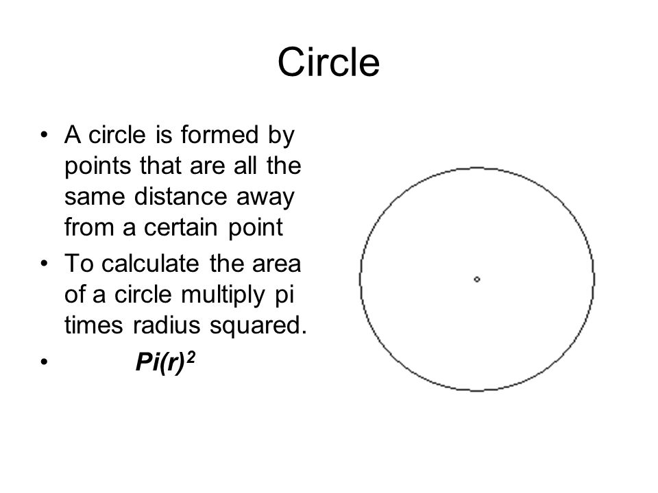 Circle A circle is formed by points that are all the same distance away from a certain point.