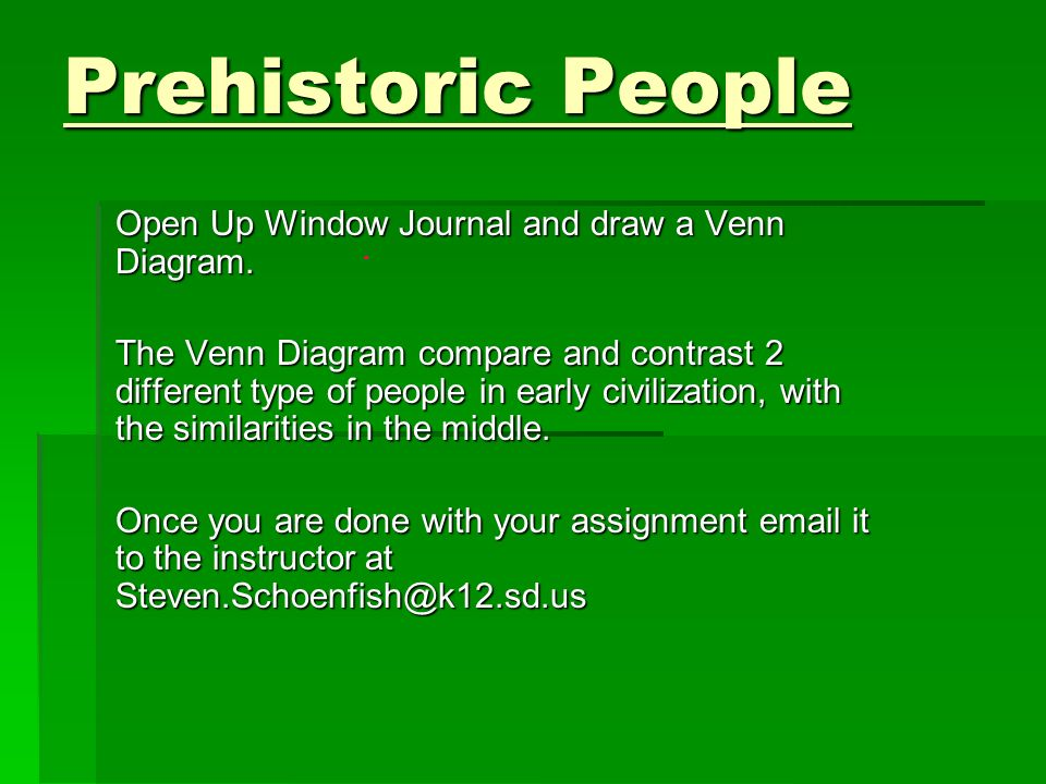 Prehistoric People Open Up Window Journal and draw a Venn Diagram.