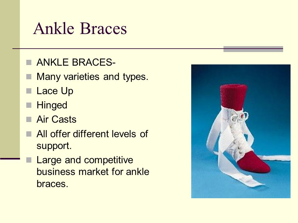 Ankle Braces ANKLE BRACES- Many varieties and types. Lace Up Hinged