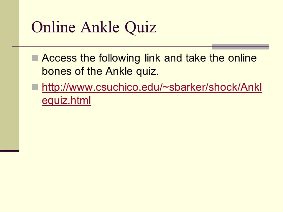 Online Ankle Quiz Access the following link and take the online bones of the Ankle quiz.