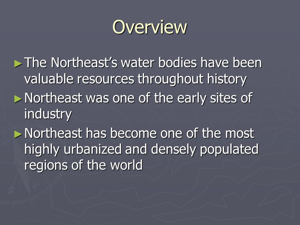 Overview The Northeast's water bodies have been valuable resources throughout history. Northeast was one of the early sites of industry.