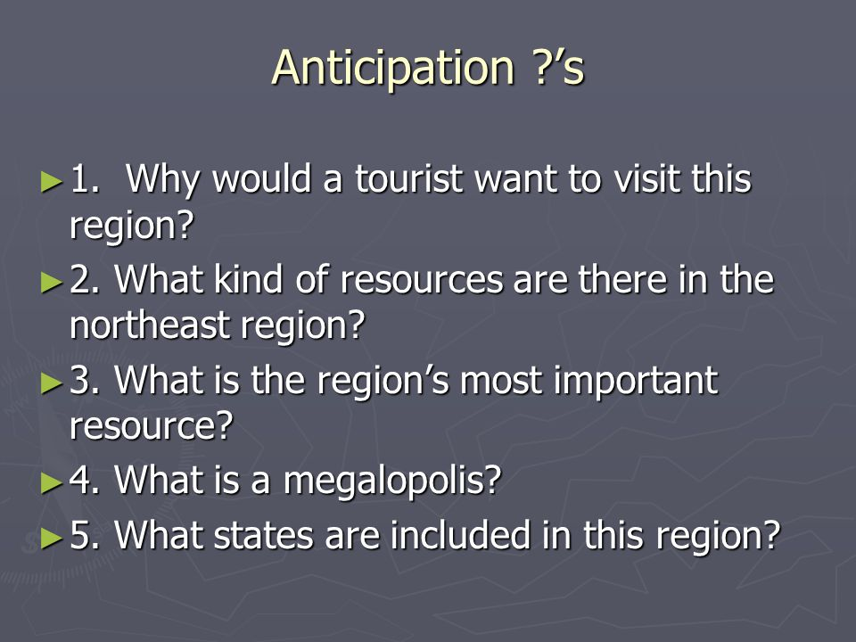 Anticipation 's 1. Why would a tourist want to visit this region