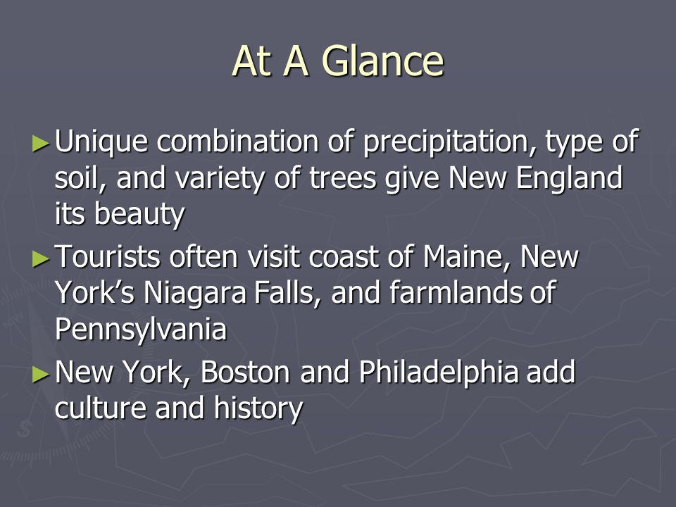 At A Glance Unique combination of precipitation, type of soil, and variety of trees give New England its beauty.