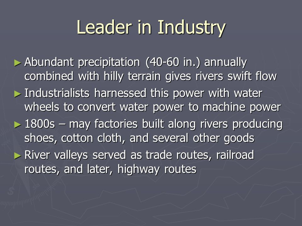 Leader in Industry Abundant precipitation (40-60 in.) annually combined with hilly terrain gives rivers swift flow.