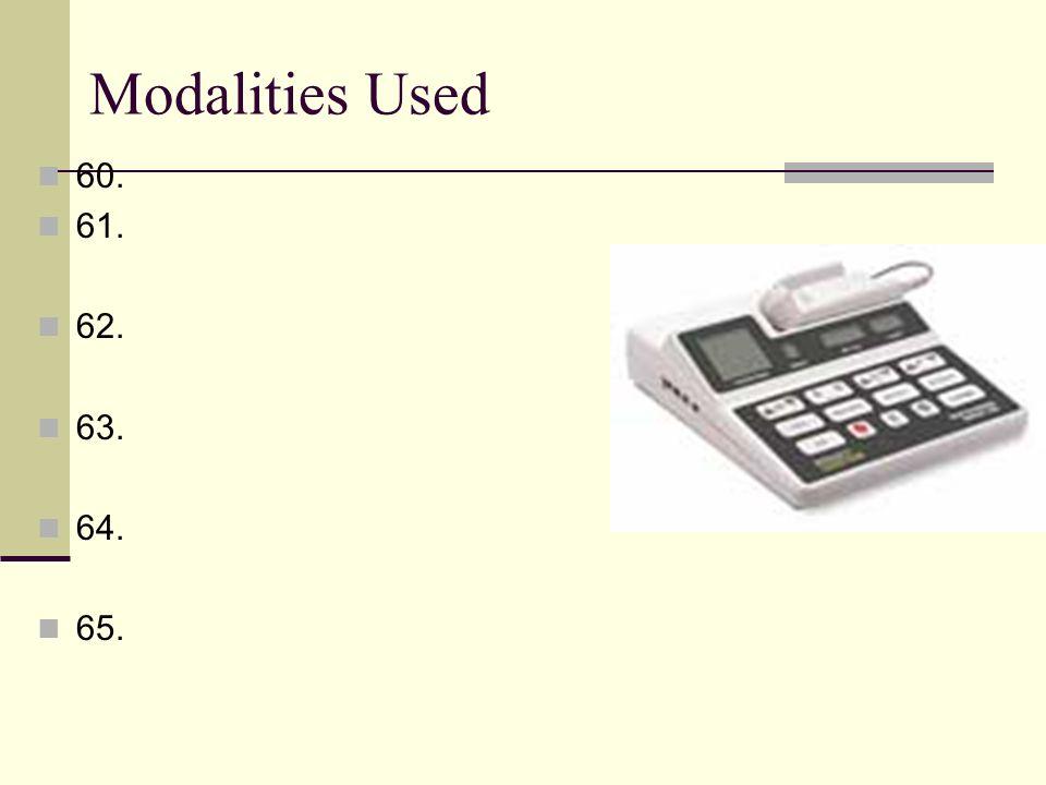 Modalities Used 60. 61. 62. 63. 64. 65.