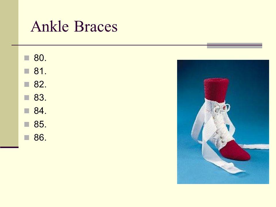 Ankle Braces 80. 81. 82. 83. 84. 85. 86.