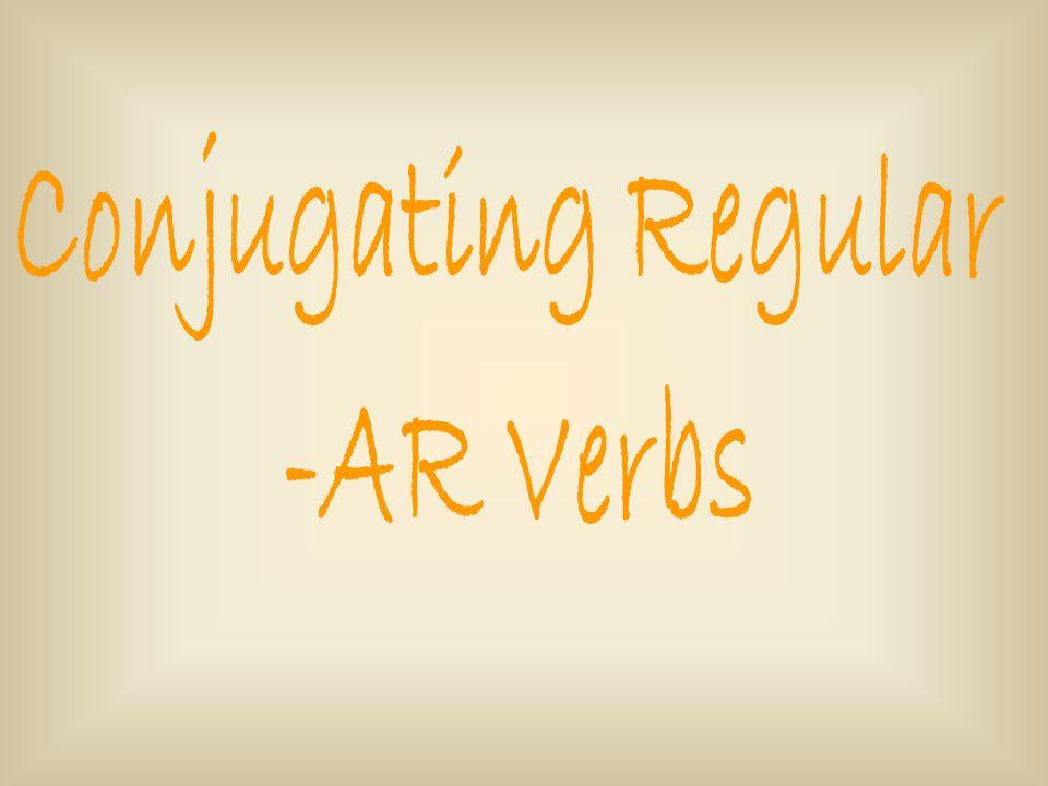 Conjugating Regular -AR Verbs
